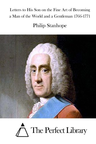 9781514395981: Letters to His Son on the Fine Art of Becoming a Man of the World and a Gentleman 1766-1771