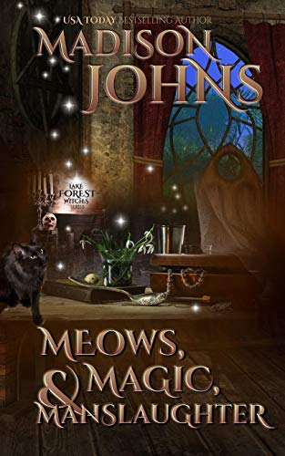 Meows, Magic & Manslaughter (Lake Forest Witches) (Volume 2): Madison Johns