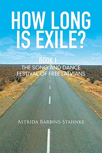 9781514403259: How Long Is Exile?: BOOK I: The Song and Dance Festival of Free Latvians