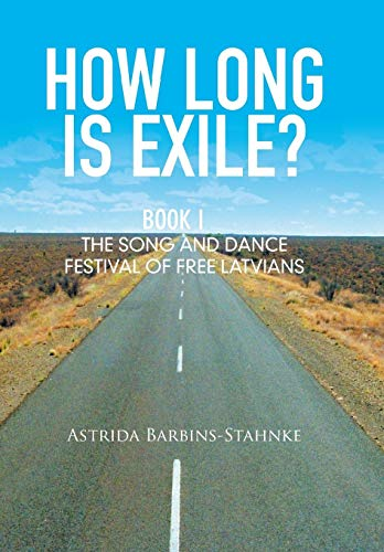 9781514403266: How Long Is Exile?: BOOK I: The Song and Dance Festival of Free Latvians