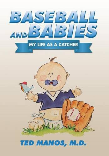 Baseball and Babies : My Life as a Catcher: Ted Manos *INSCRIBED*