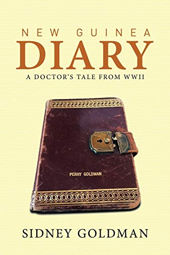 New Guinea Diary: A Doctor?s Tale from WWII: Sidney Goldman