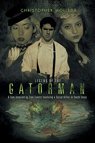 9781514411278: Legend of the Gatorman: A Tale Inspired by True Events Involving a Serial Killer in South Texas