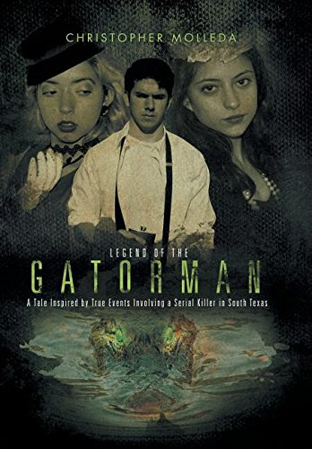 9781514411285: Legend of the Gatorman: A Tale Inspired by True Events Involving a Serial Killer in South Texas