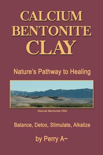 9781514411766: Calcium Bentonite Clay: Nature's Pathway to Healing Balance, Detox, Stimulate, Alkalize