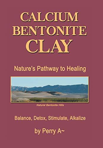 9781514411773: Calcium Bentonite Clay: Nature's Pathway to Healing Balance, Detox, Stimulate, Alkalize