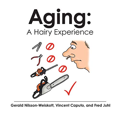 Aging: A Hairy Experience: Gerald Nilsson-Weiskott; Vincent