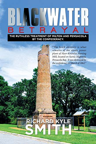 9781514417225: Blackwater Betrayal: The Ruthless Treatment of Milton and Pensacola by the Confederacy.