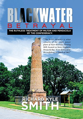 9781514417232: Blackwater Betrayal: The Ruthless Treatment of Milton and Pensacola by the Confederacy.