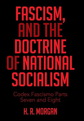 9781514423554: FASCISM, and The Doctrine of NATIONAL SOCIALISM: Codex Fascismo Parts Seven and Eight