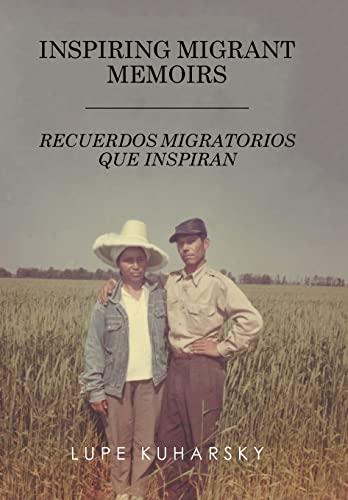 9781514425121: INSPIRING MIGRANT MEMOIRS - RECUERDOS MIGRATORIOS QUE INSPIRAN