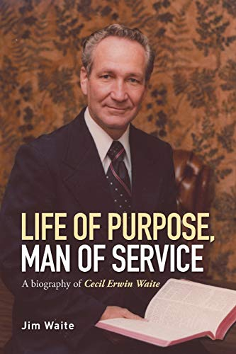 9781514425473: Life of purpose, Man of Service: A biography of Cecil Erwin Waite