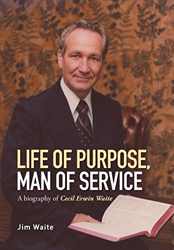 9781514425480: Life of purpose, Man of Service: A biography of Cecil Erwin Waite