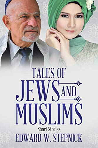Tales of Jews and Muslims: Short Stories: Stepnick, Edward W.