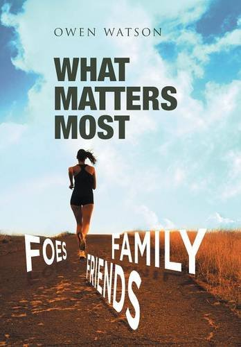 9781514427279: WHAT MATTERS MOST: FAMILY, FRIENDS, AND FOES