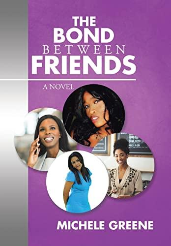 9781514428849: The Bond Between Friends: A Novel