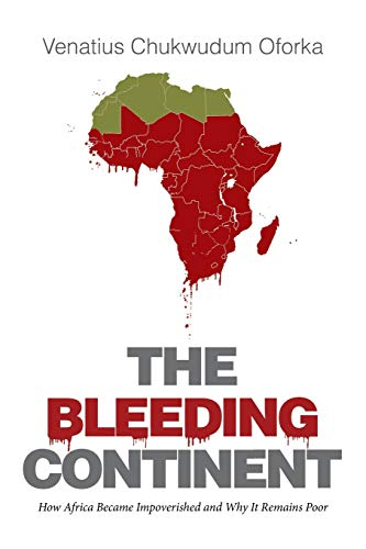 9781514429730: The Bleeding Continent: How Africa Became Impoverished and Why It Remains Poor