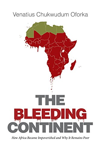 9781514429747: The Bleeding Continent: How Africa Became Impoverished and Why It Remains Poor