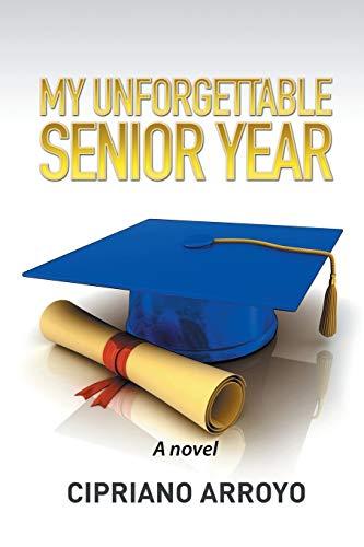 9781514429761: My Unforgettable Senior Year