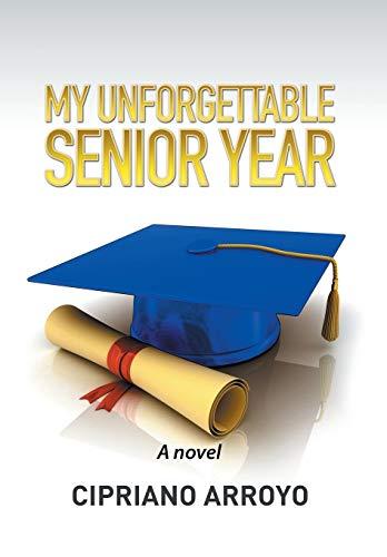 9781514429778: MY UNFORGETTABLE SENIOR YEAR