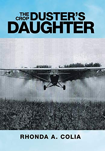 The Crop Duster's Daughter: Rhonda A. Colia