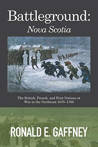 9781514430736: Battleground: Nova Scotia: The British, French, and First Nations at War in the Northeast 1675–1760