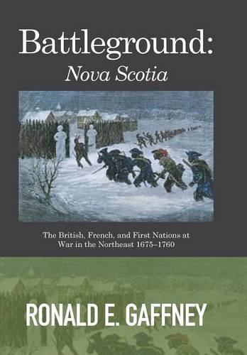 9781514430743: Battleground: Nova Scotia: The British, French, and First Nations at War in the Northeast 1675-1760