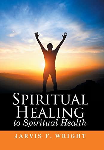 9781514431146: Spiritual Healing to Spiritual Health