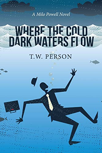 9781514431740: Where the Cold Dark Waters Flow: A Milo Powell Novel