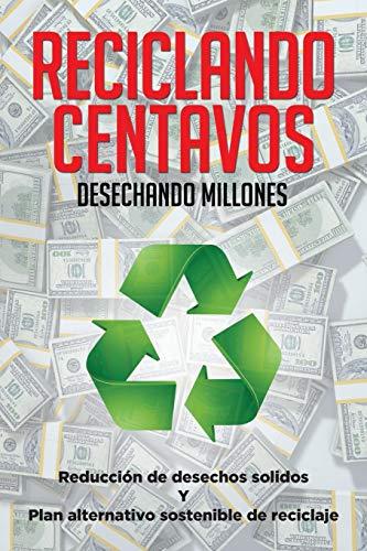 9781514435335: Reciclando Centavos Desechando Millones: Reducción de desechos solidos Y Plan alternativo sostenible de reciclaje
