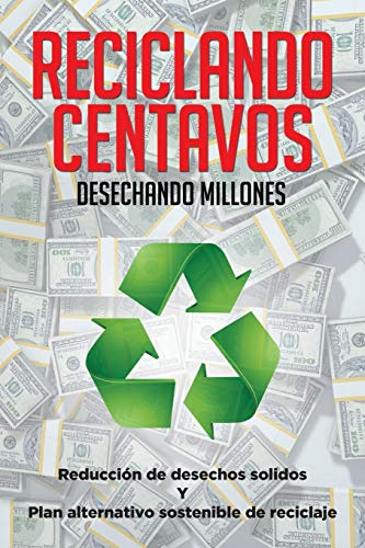 9781514435335: Reciclando centavos desechando millones: Reducción de desechos sólidos y plan alternativo sostenible de reciclaje (Spanish Edition)