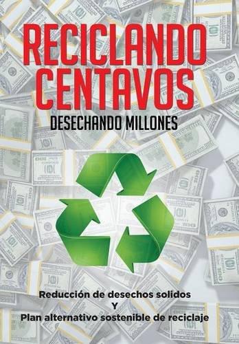 9781514435342: Reciclando Centavos Desechando Millones: Reducción de desechos solidos Y Plan alternativo sostenible de reciclaje
