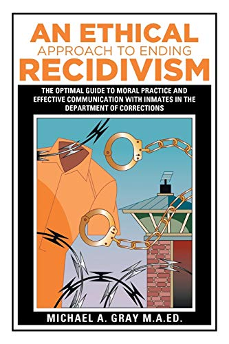 9781514436035: An Ethical Approach to Ending Recidivism: The Optimal Guide to Moral Practice and Effective Communication with Inmates in the Department of Corrections