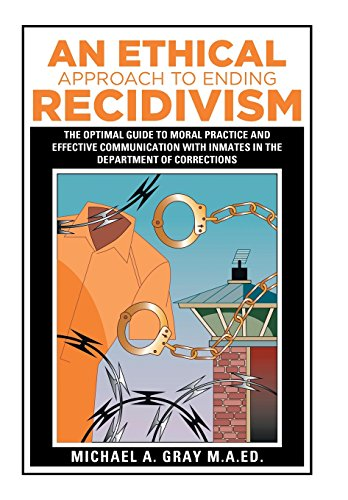 9781514436042: An Ethical Approach to Ending Recidivism: The Optimal Guide to Moral Practice and Effective Communication with Inmates in the Department of Corrections