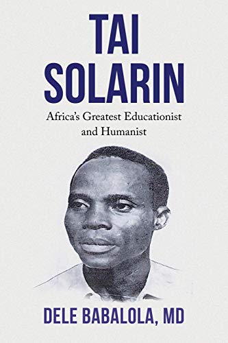 9781514440384: TAI SOLARIN: Africa's Greatest Educationist and Humanist