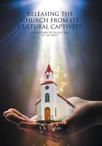 9781514442241: RELEASING THE CHURCH FROM ITS CULTURAL CAPTIVITY: A REDISCOVERY OF THE DOCTRINE OF THE TRINITY
