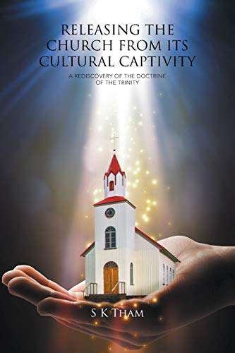 9781514442258: Releasing The Church From Its Cultural Captivity: A Rediscovery Of The Doctrine Of The Trinity