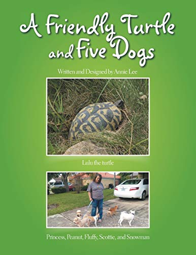 9781514450444: A Friendly Turtle and Five Dogs: Lulu The Turtle Princess, Peanut, Fluffy, Scottie, And Snowman