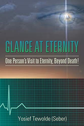 9781514460627: Glance at Eternity: One Person's Visit to Eternity, Beyond Death!