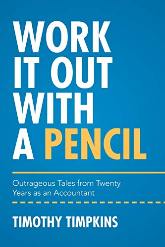 9781514461273: Work It Out with a Pencil: Outrageous Tales from Twenty Years as an Accountant