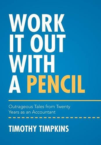 9781514461280: Work It Out with a Pencil: Outrageous Tales from Twenty Years as an Accountant