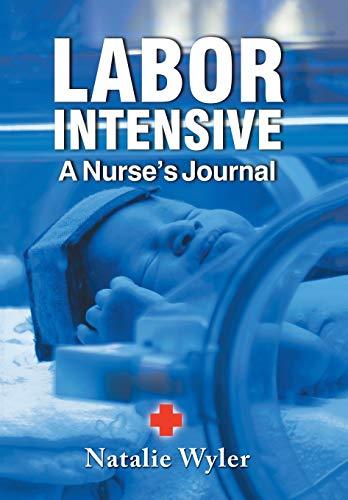 LABOR INTENSIVE: A Nurses's Journal: WYLER, NATALIE