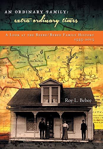 9781514473412: An Ordinary Family - Extra-Ordinary Times: A LOOK AT THE BEEBE/BEBEE FAMILY HISTORY 1535-2015
