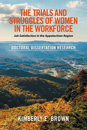 9781514488072: The Trials and Struggles of Women in the Workforce: Job Satisfaction in the Appalachian Region