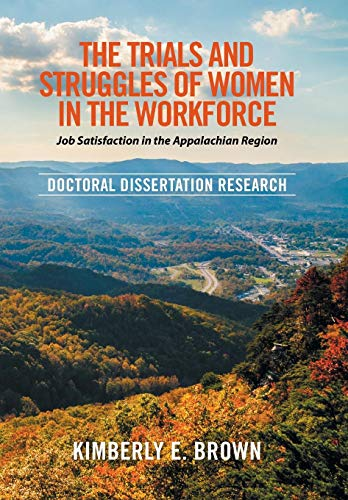 9781514488089: The Trials and Struggles of Women in the Workforce: Job Satisfaction in the Appalachian Region: Doctoral Dissertation Research
