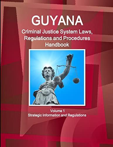 9781514507131: Guyana Criminal Justice System Laws, Regulations and Procedures Handbook Volume 1 Strategic Information and Regulations (World Criminal Laws, Regulations and Procedures Handbooks Library)