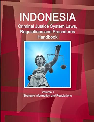 9781514507193: Indonesia Criminal Justice System Laws, Regulations and Procedures Handbook Volume 1 Strategic Information and Regulations
