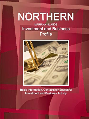9781514511435: Northern Mariana Islands Investment and Business Profile: Basic Information and Contacts for Succesful Investment and Business Activity (World Business and Investment Library)
