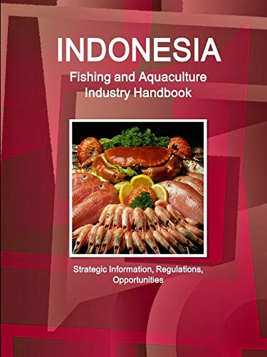 9781514518854: Indonesia Fishing and Aquaculture Industry Handbook - Strategic Information, Regulations, Opportunities (World Business and Investment Library)