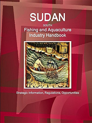 South Sudan Fishing and Aquaculture Industry Handbook: International Business Publications,